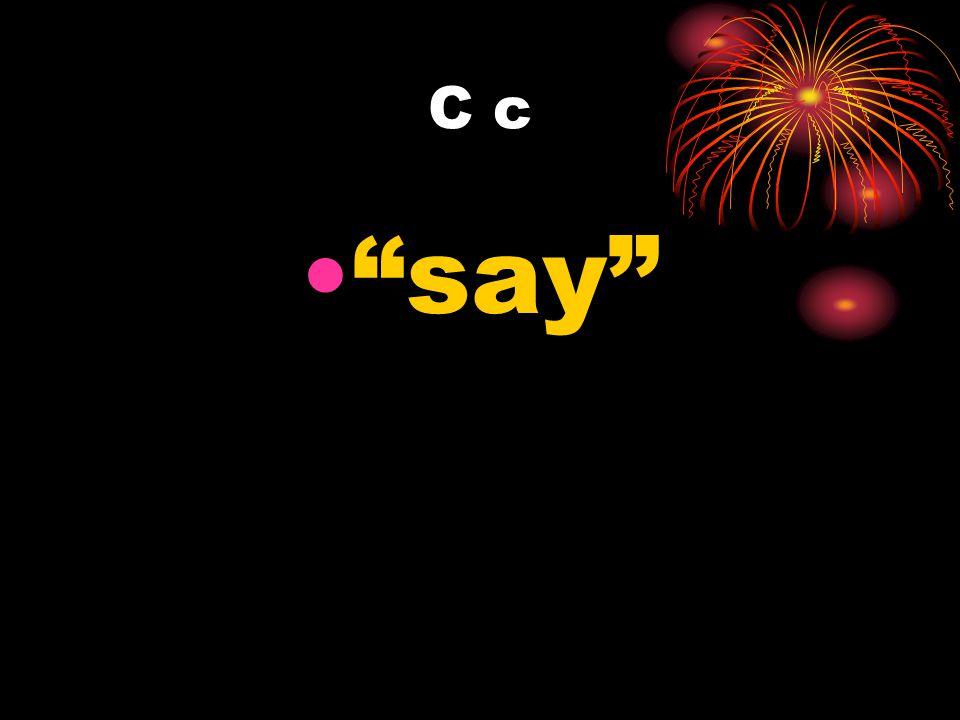 C c say