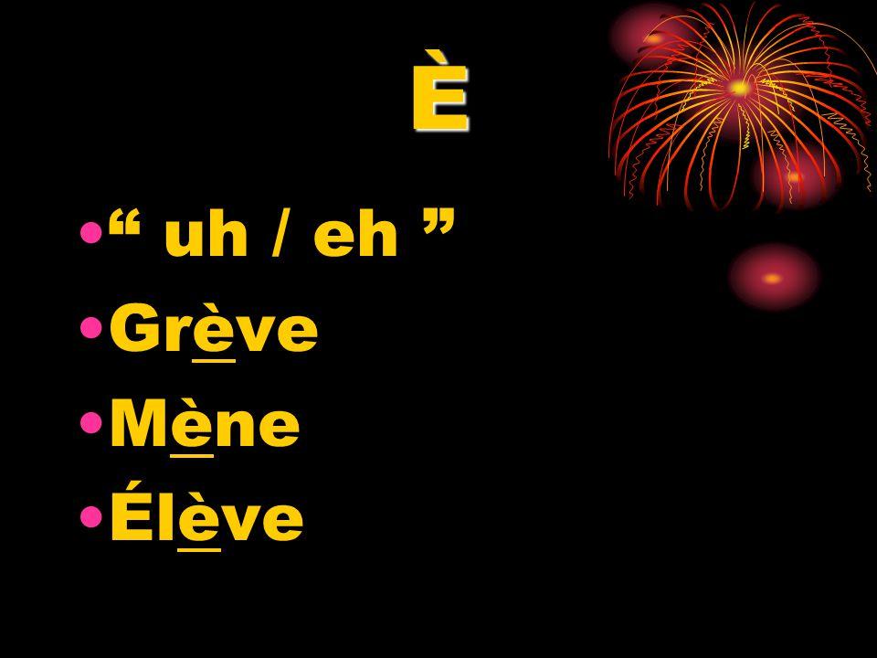È uh / eh Grève Mène Élève