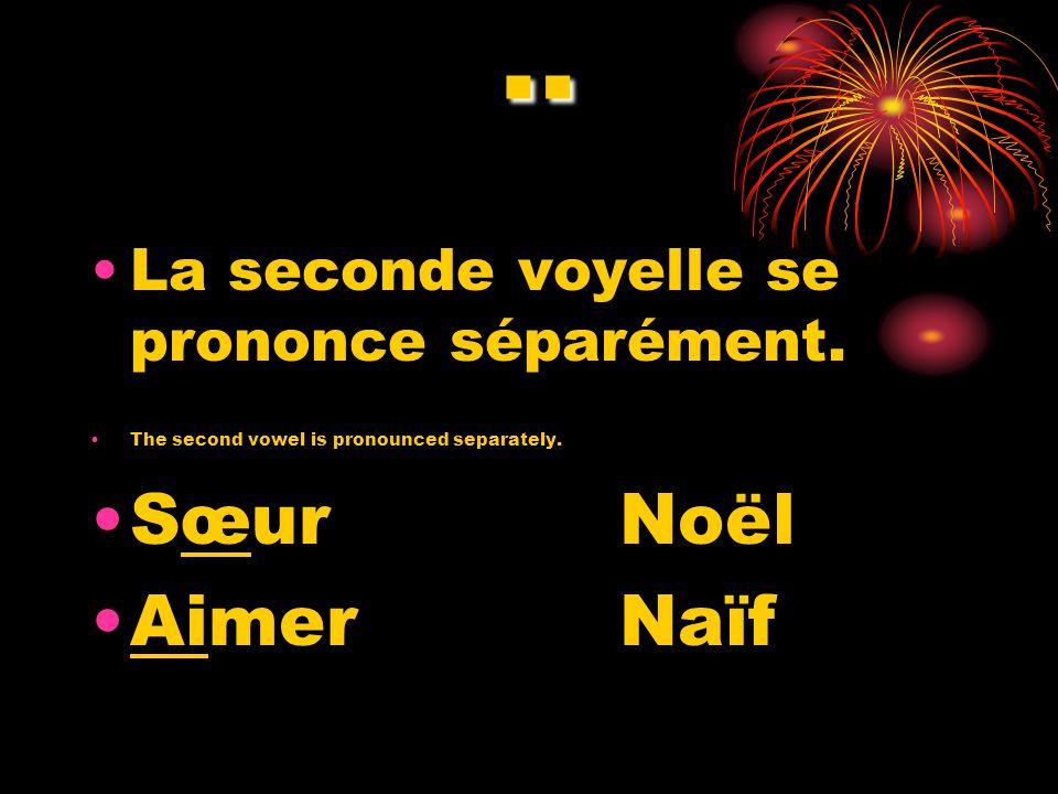 ¨ La seconde voyelle se prononce séparément. The second vowel is pronounced separately. SœurNoël AimerNaïf