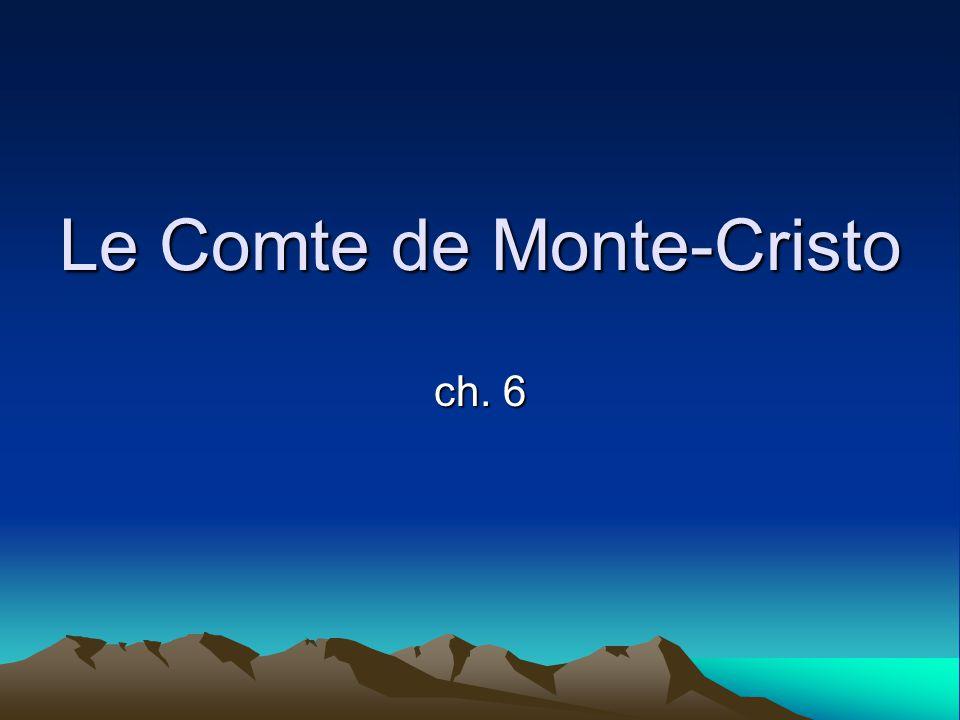 Le Comte de Monte-Cristo ch. 6