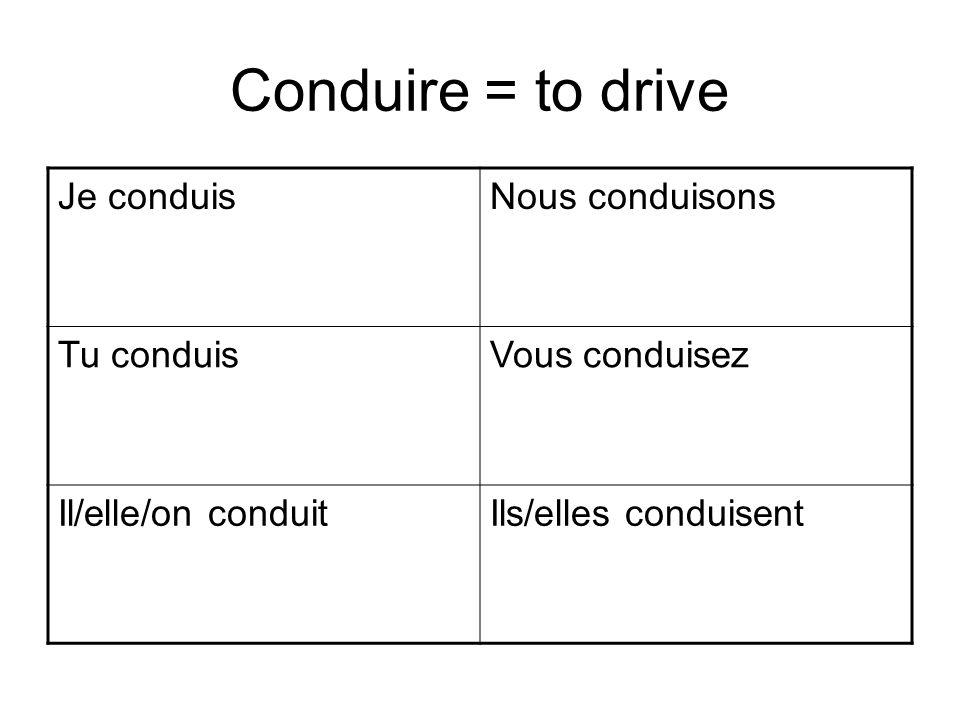 Conduire = to drive Je conduisNous conduisons Tu conduisVous conduisez Il/elle/on conduitIls/elles conduisent