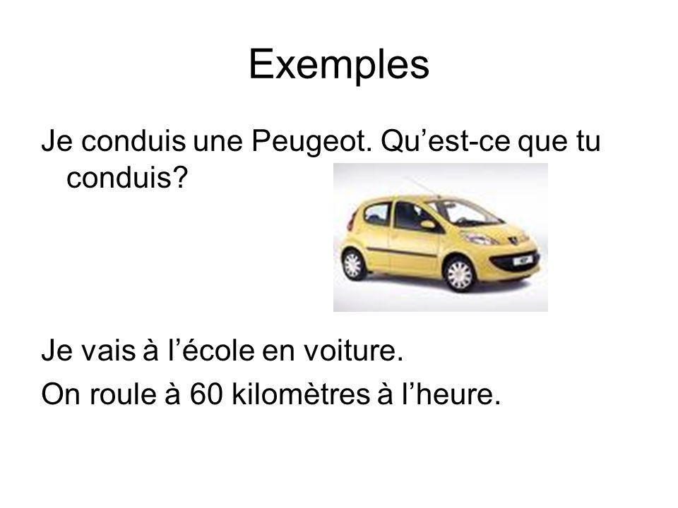 Exemples Je conduis une Peugeot. Quest-ce que tu conduis? Je vais à lécole en voiture. On roule à 60 kilomètres à lheure.