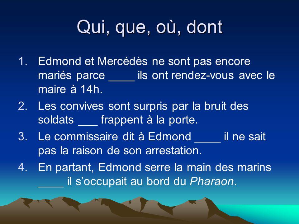 Qui, que, où, dont 1.Edmond et Mercédès ne sont pas encore mariés parce ____ ils ont rendez-vous avec le maire à 14h.