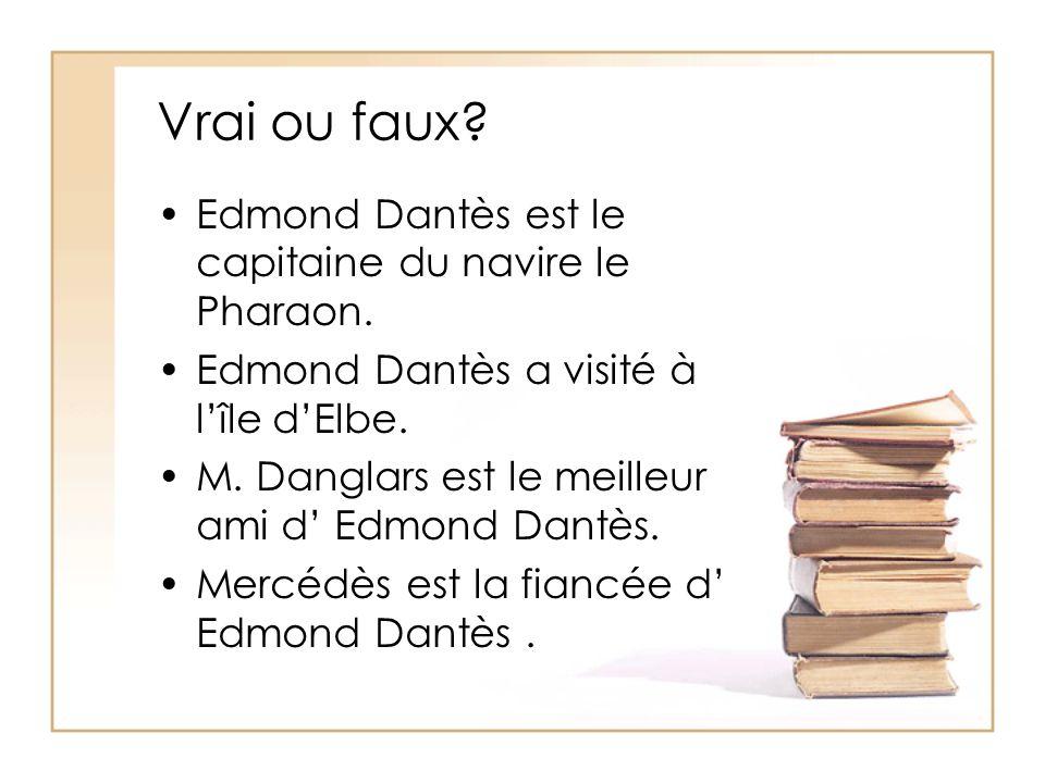 Vrai ou faux. Edmond Dantès est le capitaine du navire le Pharaon.