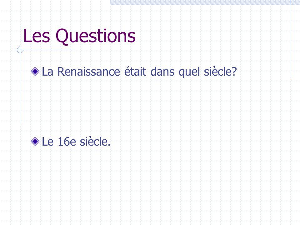 Les Questions La Renaissance était dans quel siècle? Le 16e siècle.