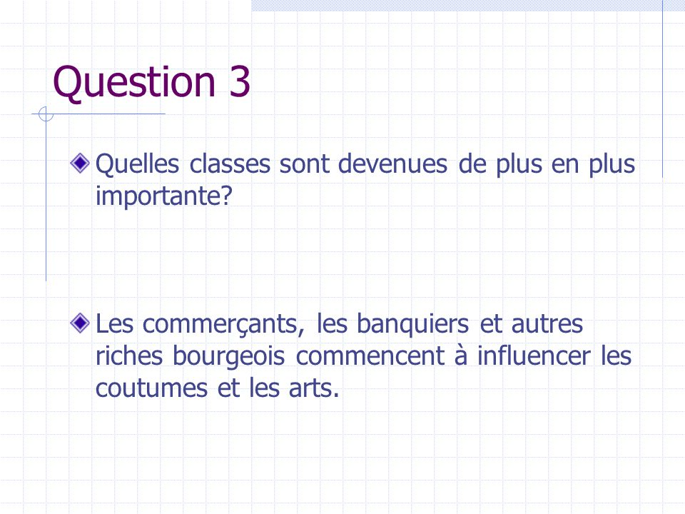 Question 3 Quelles classes sont devenues de plus en plus importante? Les commerçants, les banquiers et autres riches bourgeois commencent à influencer