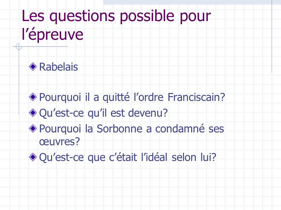 Les questions possible pour lépreuve Rabelais Pourquoi il a quitté lordre Franciscain? Quest-ce quil est devenu? Pourquoi la Sorbonne a condamné ses œ