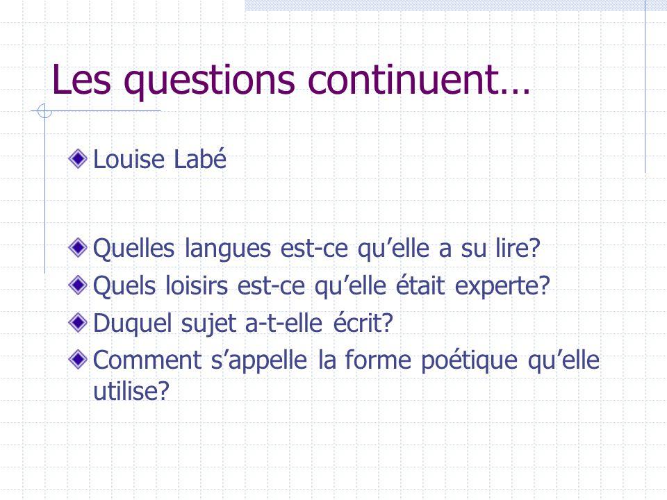 Les questions continuent… Louise Labé Quelles langues est-ce quelle a su lire? Quels loisirs est-ce quelle était experte? Duquel sujet a-t-elle écrit?