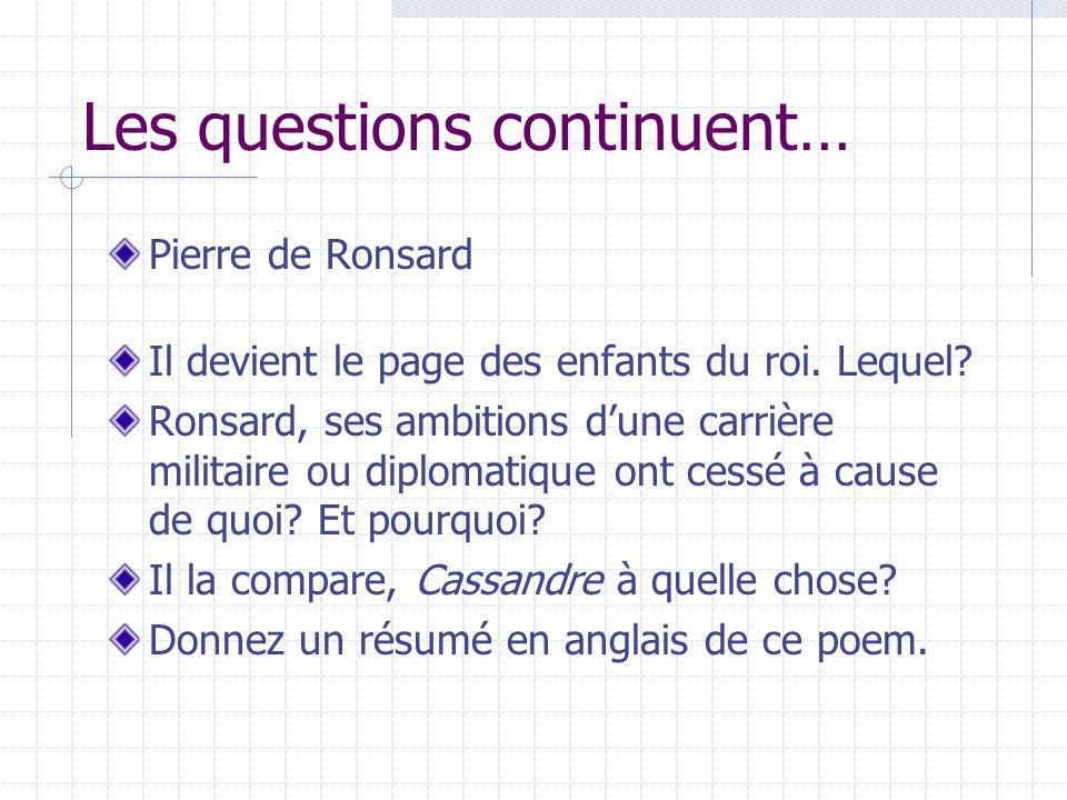 Les questions continuent… Pierre de Ronsard Il devient le page des enfants du roi. Lequel? Ronsard, ses ambitions dune carrière militaire ou diplomati