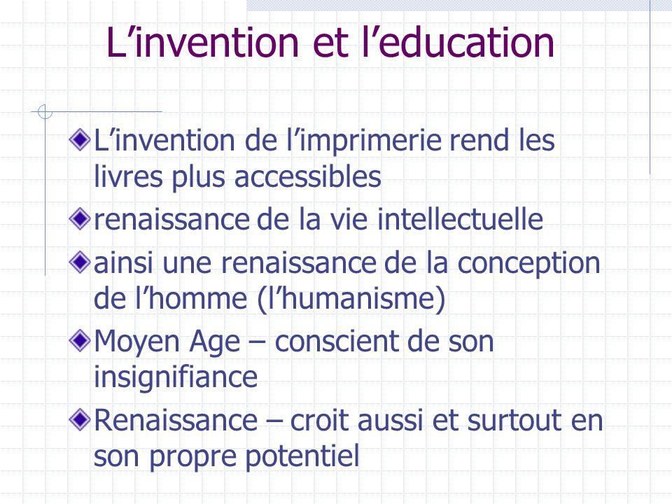 Linvention et leducation Linvention de limprimerie rend les livres plus accessibles renaissance de la vie intellectuelle ainsi une renaissance de la c