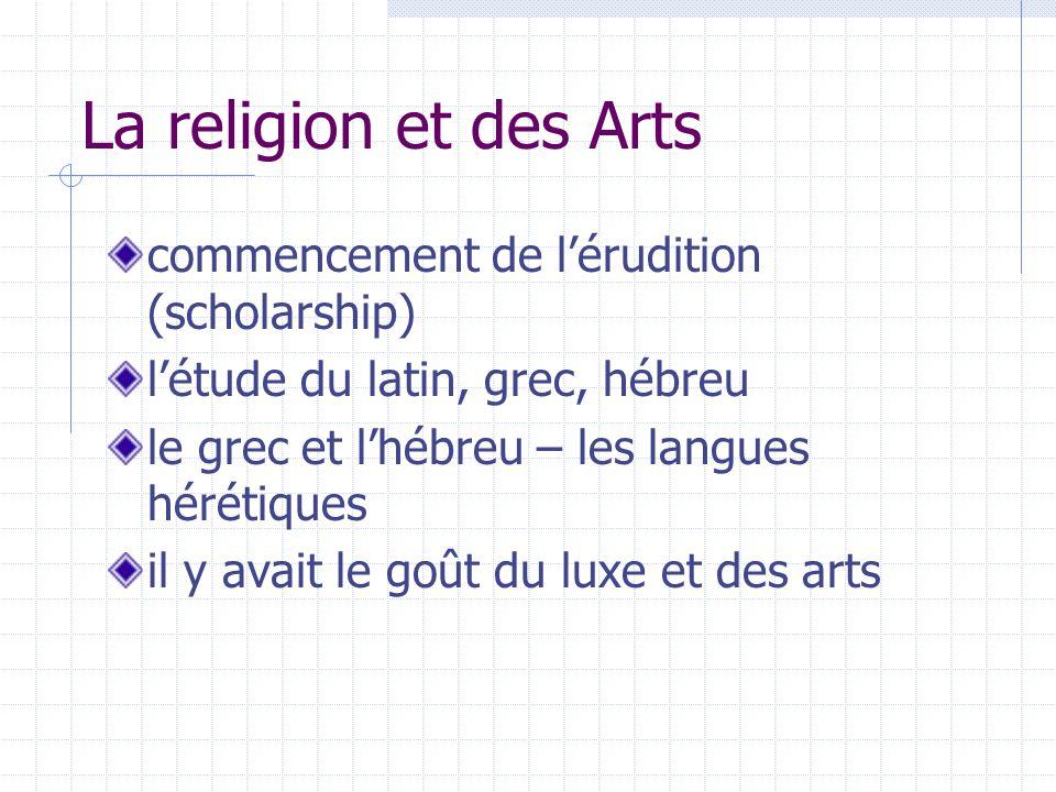 La religion et des Arts commencement de lérudition (scholarship) létude du latin, grec, hébreu le grec et lhébreu – les langues hérétiques il y avait