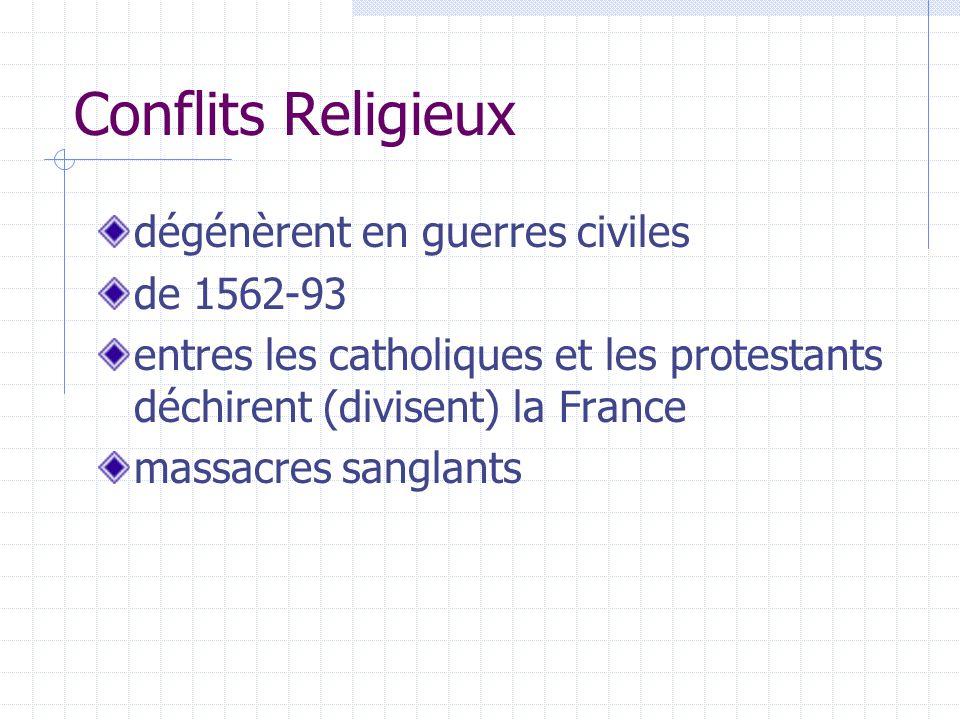 Conflits Religieux dégénèrent en guerres civiles de 1562-93 entres les catholiques et les protestants déchirent (divisent) la France massacres sanglan