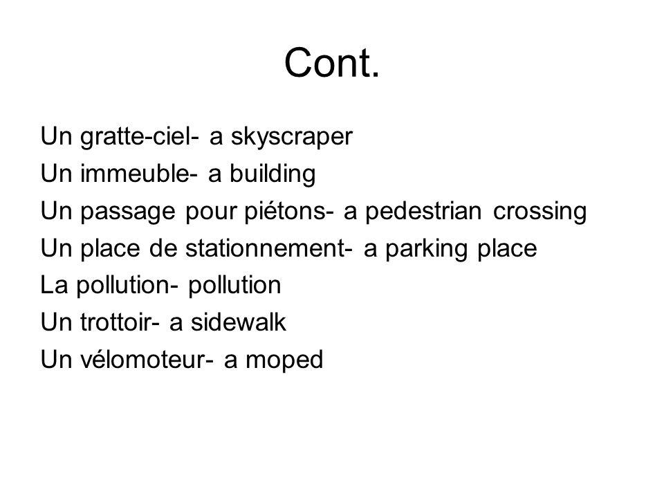 Cont. Un gratte-ciel- a skyscraper Un immeuble- a building Un passage pour piétons- a pedestrian crossing Un place de stationnement- a parking place L