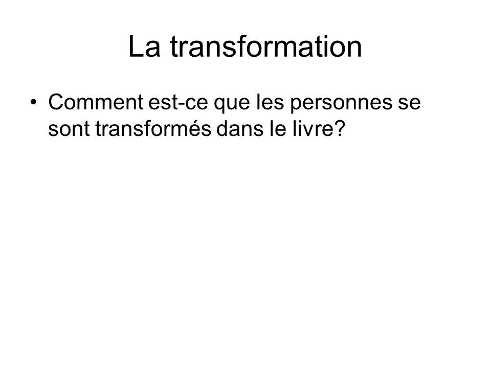 La transformation Comment est-ce que les personnes se sont transformés dans le livre?