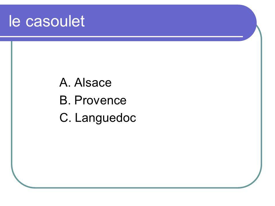 le casoulet A. Alsace B. Provence C. Languedoc
