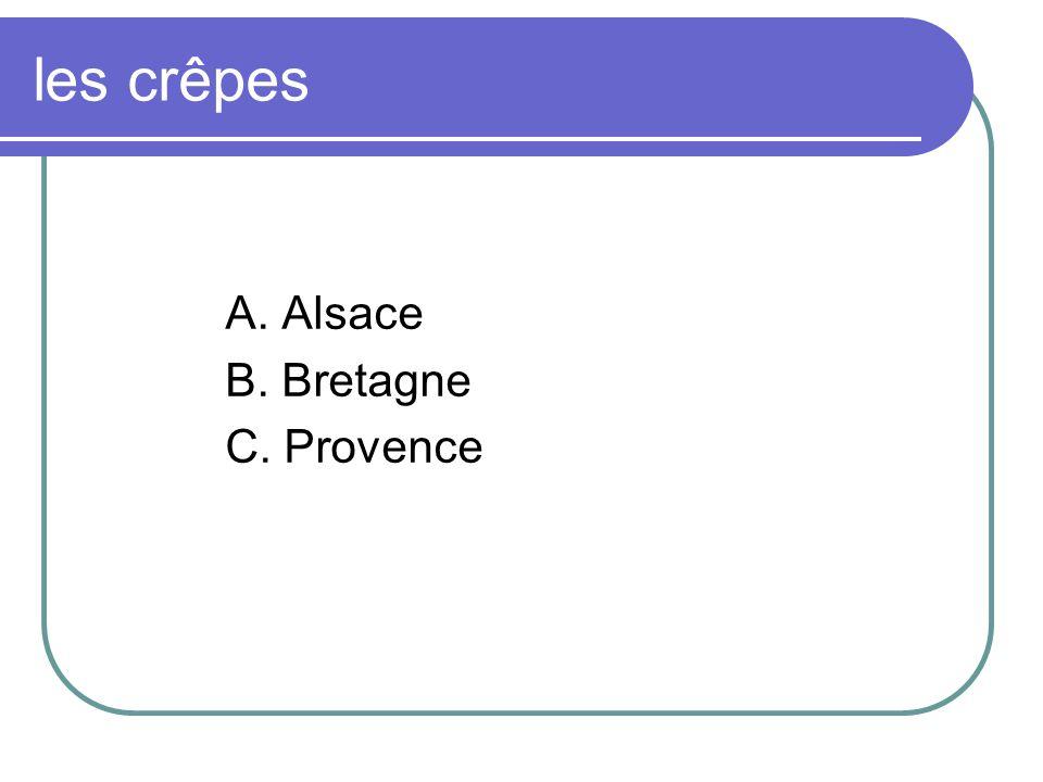 les crêpes A. Alsace B. Bretagne C. Provence