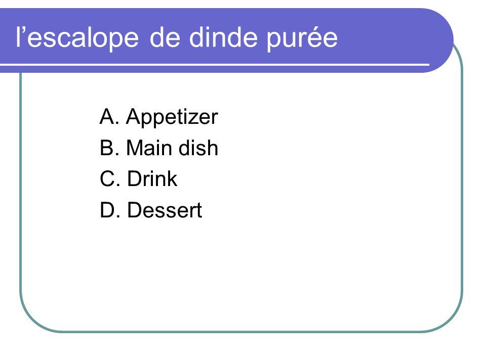 lescalope de dinde purée A. Appetizer B. Main dish C. Drink D. Dessert
