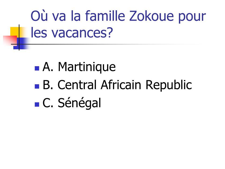 Où va la famille Zokoue pour les vacances? A. Martinique B. Central Africain Republic C. Sénégal