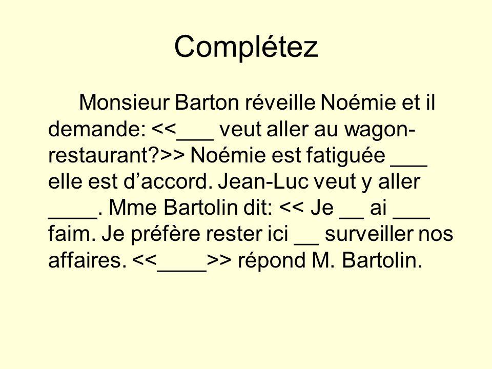 Complétez Monsieur Barton réveille Noémie et il demande: > Noémie est fatiguée ___ elle est daccord. Jean-Luc veut y aller ____. Mme Bartolin dit: > r