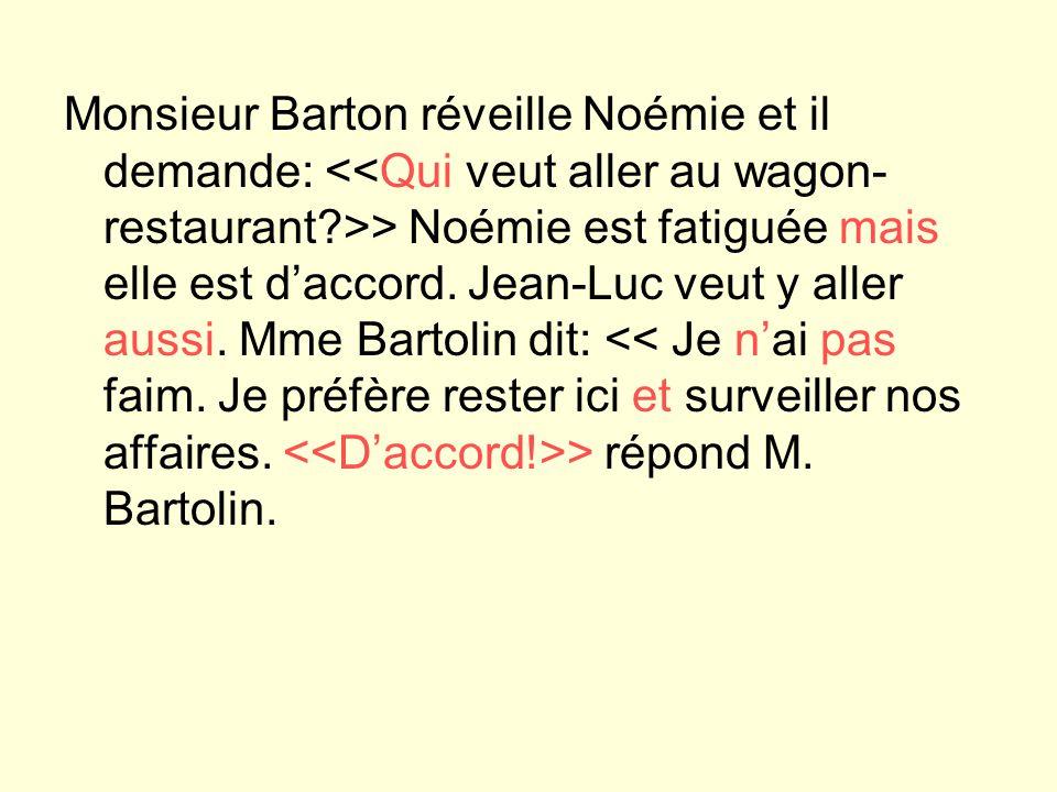 Monsieur Barton réveille Noémie et il demande: > Noémie est fatiguée mais elle est daccord. Jean-Luc veut y aller aussi. Mme Bartolin dit: > répond M.