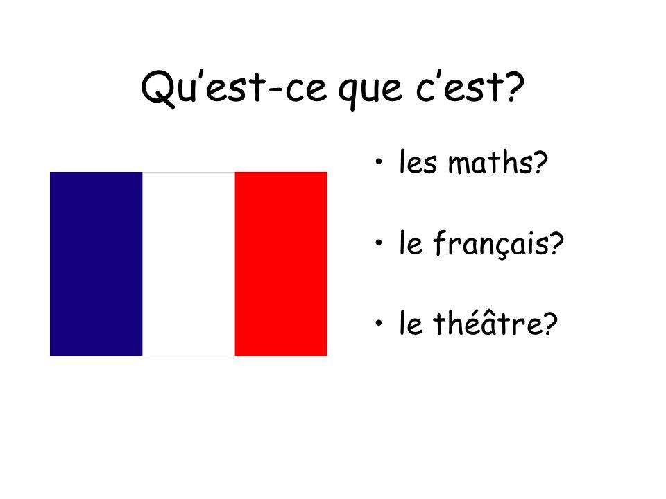 Quest-ce que cest? les maths? le français? le théâtre?