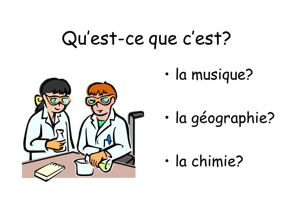 Quest-ce que cest? la musique? la géographie? la chimie?