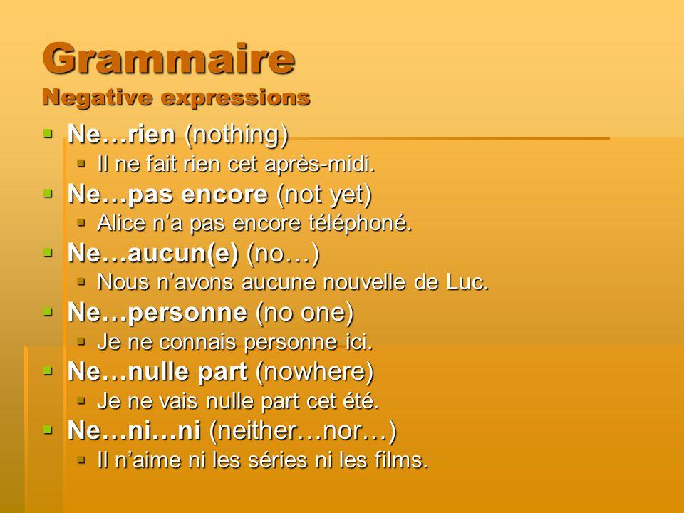 Grammaire Negative expressions Ne…rien (nothing) Ne…rien (nothing) Il ne fait rien cet après-midi.