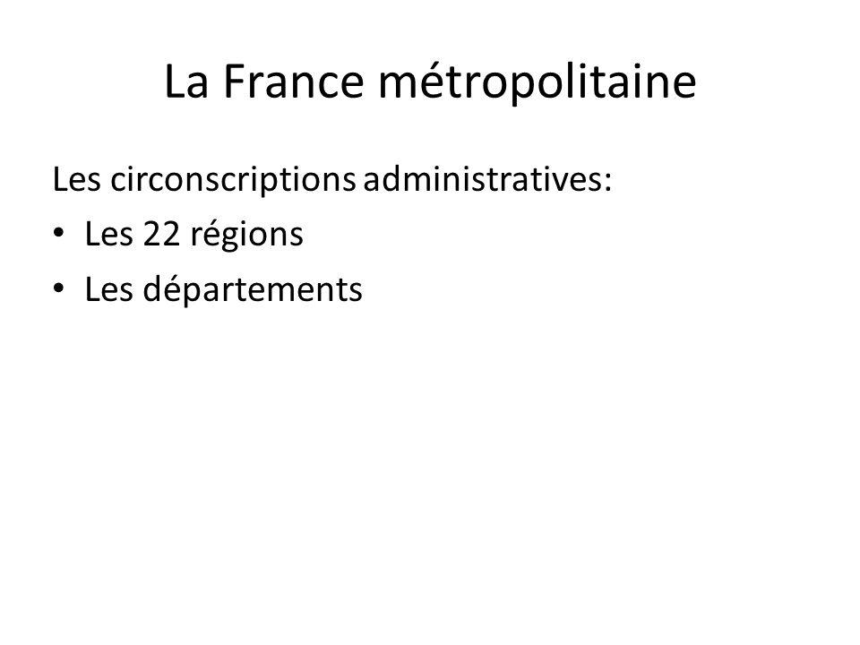La France métropolitaine Les circonscriptions administratives: Les 22 régions Les départements