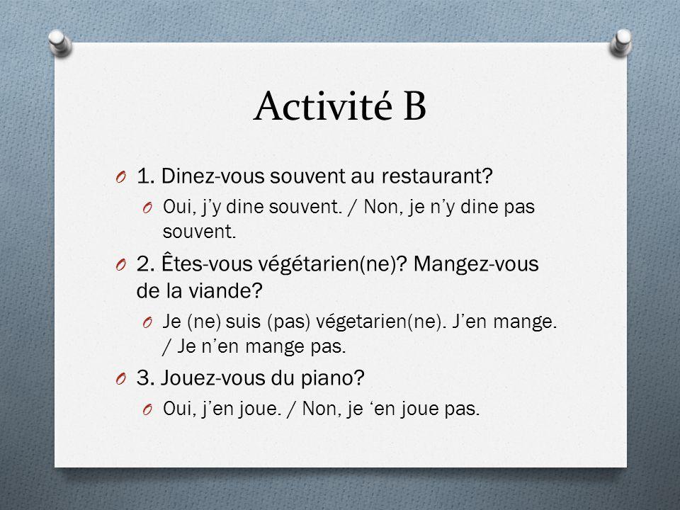 Activité B O 1.Dinez-vous souvent au restaurant. O Oui, jy dine souvent.