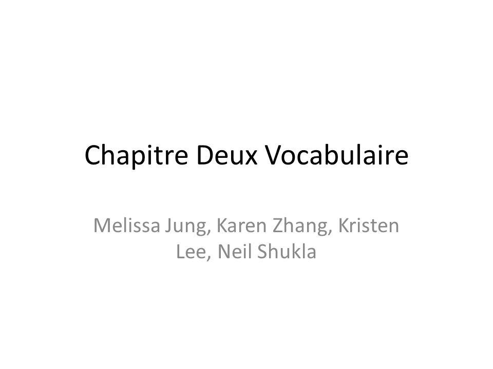 Chapitre Deux Vocabulaire Melissa Jung, Karen Zhang, Kristen Lee, Neil Shukla