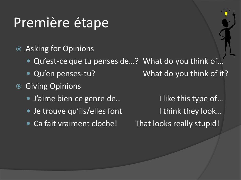 Première étape Asking for Opinions Quest-ce que tu penses de….