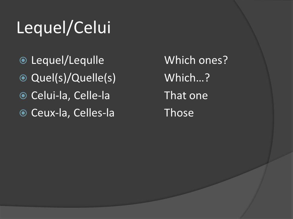 Lequel/Celui Lequel/LequlleWhich ones? Quel(s)/Quelle(s) Which…? Celui-la, Celle-laThat one Ceux-la, Celles-laThose