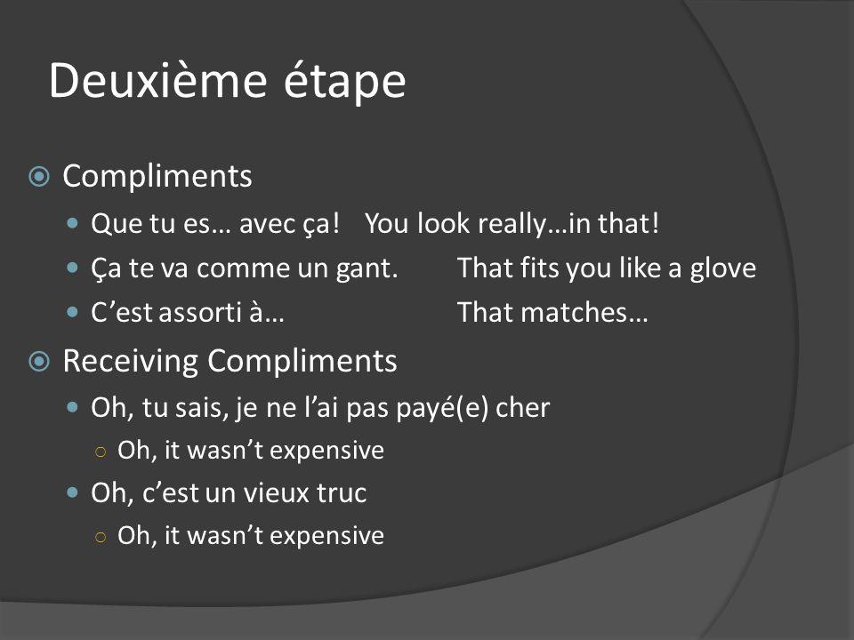 Deuxième étape Compliments Que tu es… avec ça!You look really…in that.