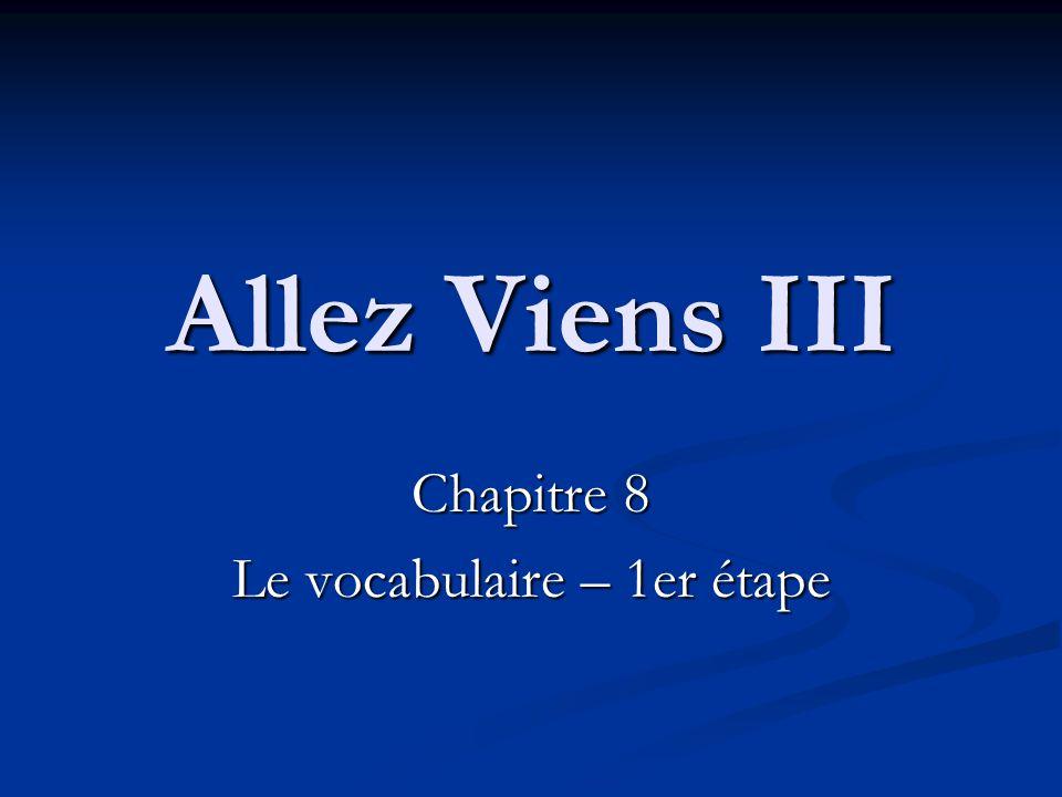 Allez Viens III Chapitre 8 Le vocabulaire – 1er étape