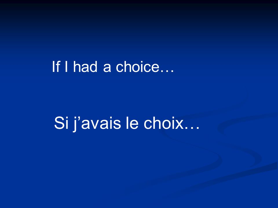 Si javais le choix… If I had a choice…