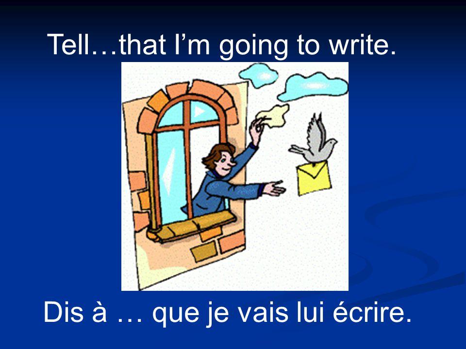 Tell…that Im thinking about her/him. Dis à … que je pense à elle/lui.