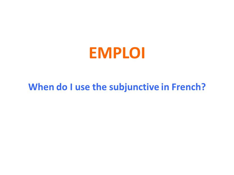 EMPLOI When do I use the subjunctive in French?