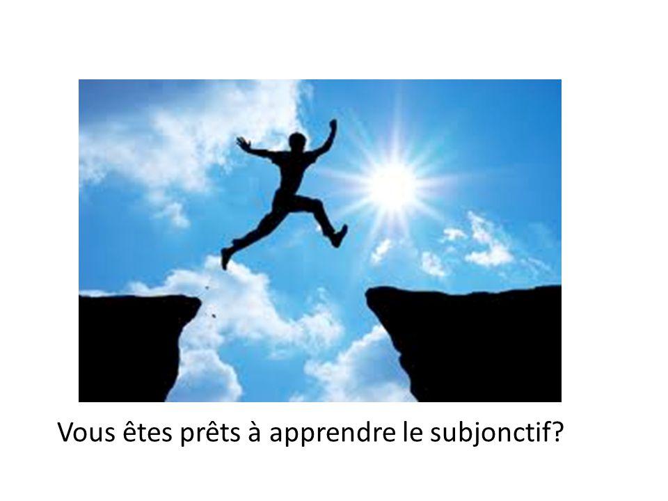 Vous êtes prêts à apprendre le subjonctif?
