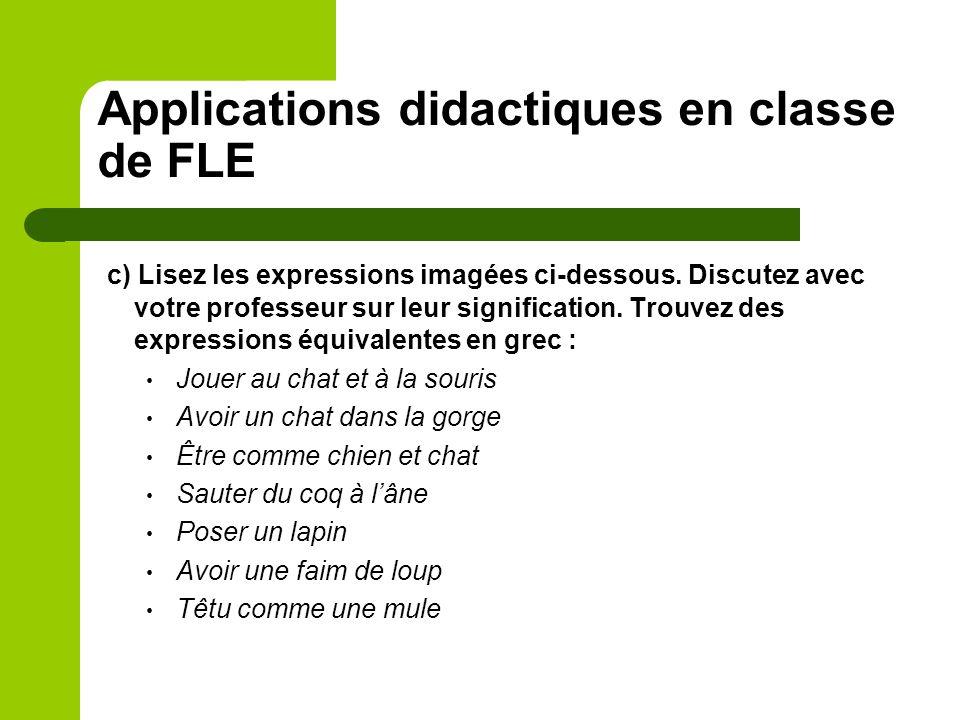 Applications didactiques en classe de FLE c) Lisez les expressions imagées ci-dessous. Discutez avec votre professeur sur leur signification. Trouvez