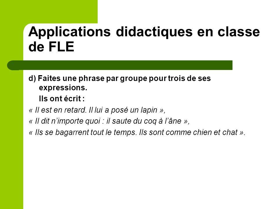 Applications didactiques en classe de FLE d) Faites une phrase par groupe pour trois de ses expressions. Ils ont écrit : « Il est en retard. Il lui a