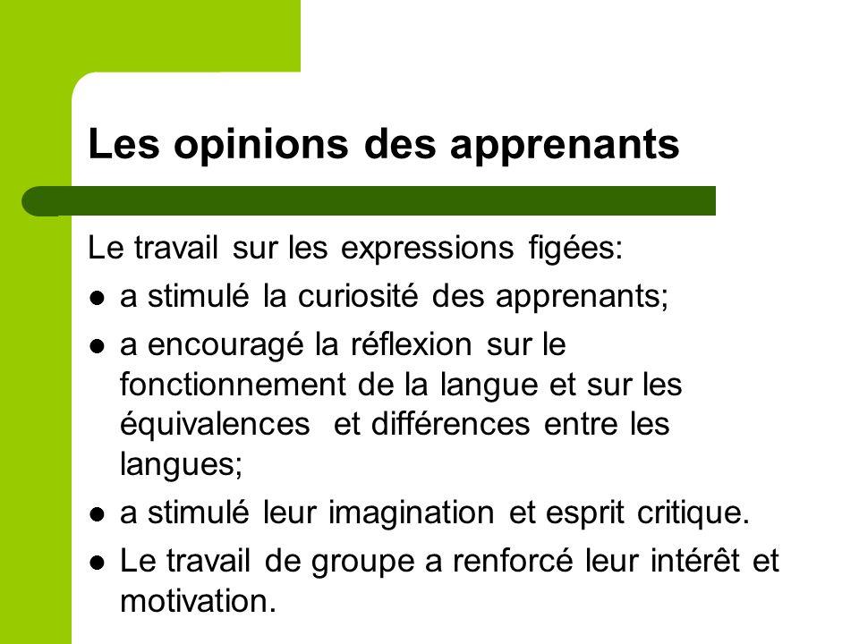 Les opinions des apprenants Le travail sur les expressions figées: a stimulé la curiosité des apprenants; a encouragé la réflexion sur le fonctionneme