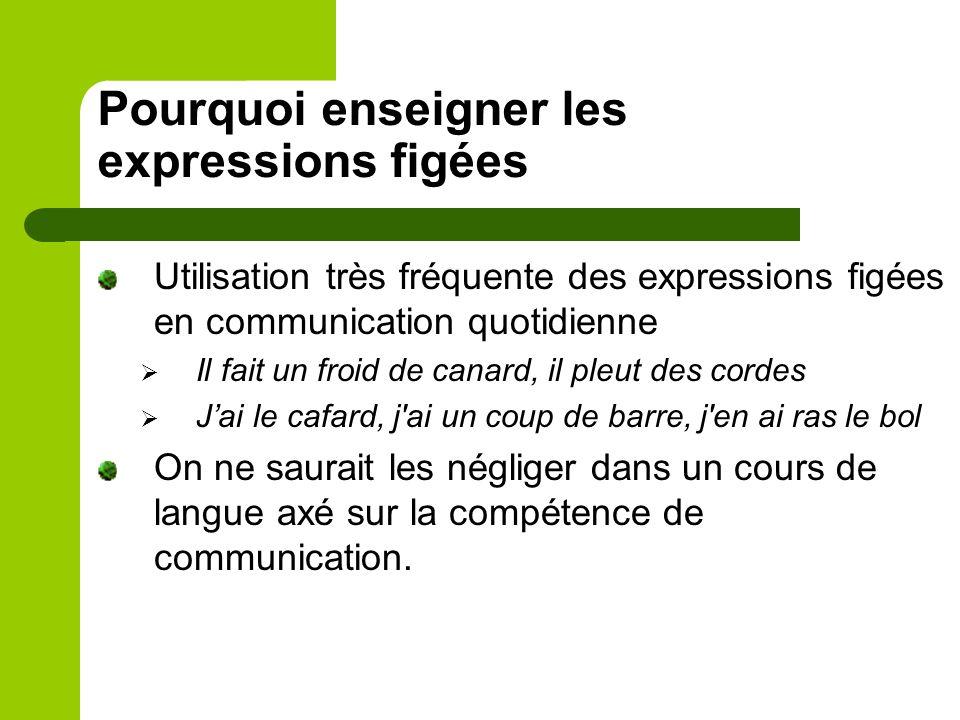Pourquoi enseigner les expressions figées Utilisation très fréquente des expressions figées en communication quotidienne Il fait un froid de canard, i