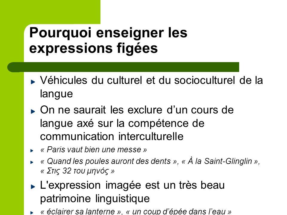 Pourquoi enseigner les expressions figées Véhicules du culturel et du socioculturel de la langue On ne saurait les exclure dun cours de langue axé sur