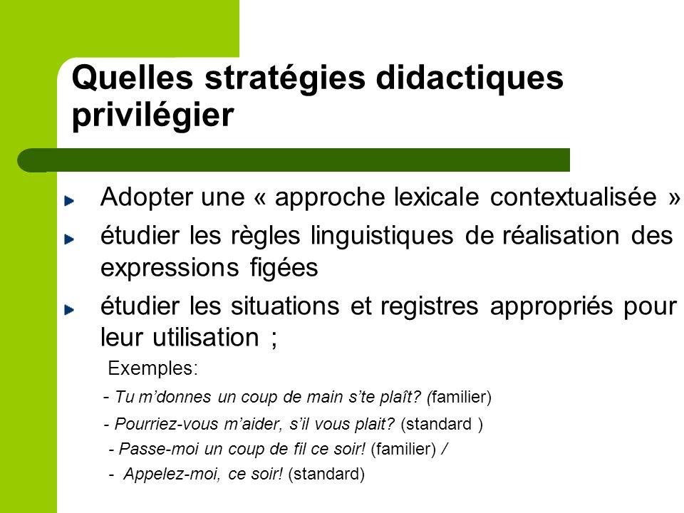 Quelles stratégies didactiques privilégier Adopter une « approche lexicale contextualisée » : étudier les règles linguistiques de réalisation des expr