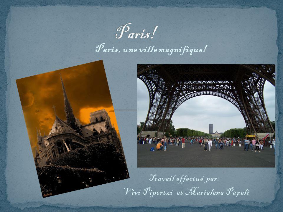 Paris, une ville magnifique! Travail effectué par: Vivi Pipertzi et Marialena Papeli
