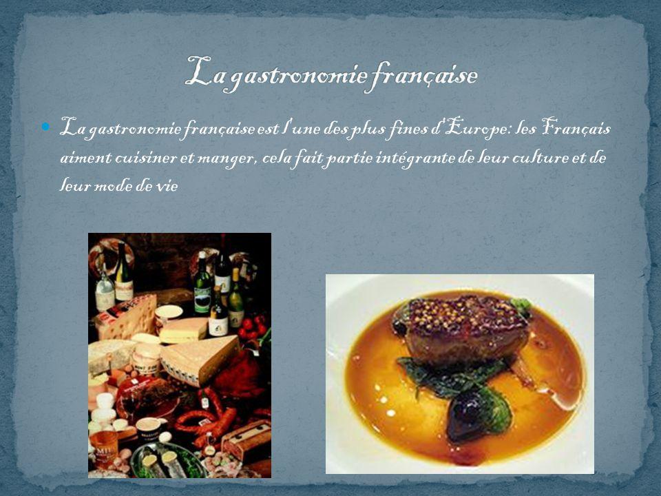 La gastronomie française est l une des plus fines d Europe: les Français aiment cuisiner et manger, cela fait partie intégrante de leur culture et de leur mode de vie