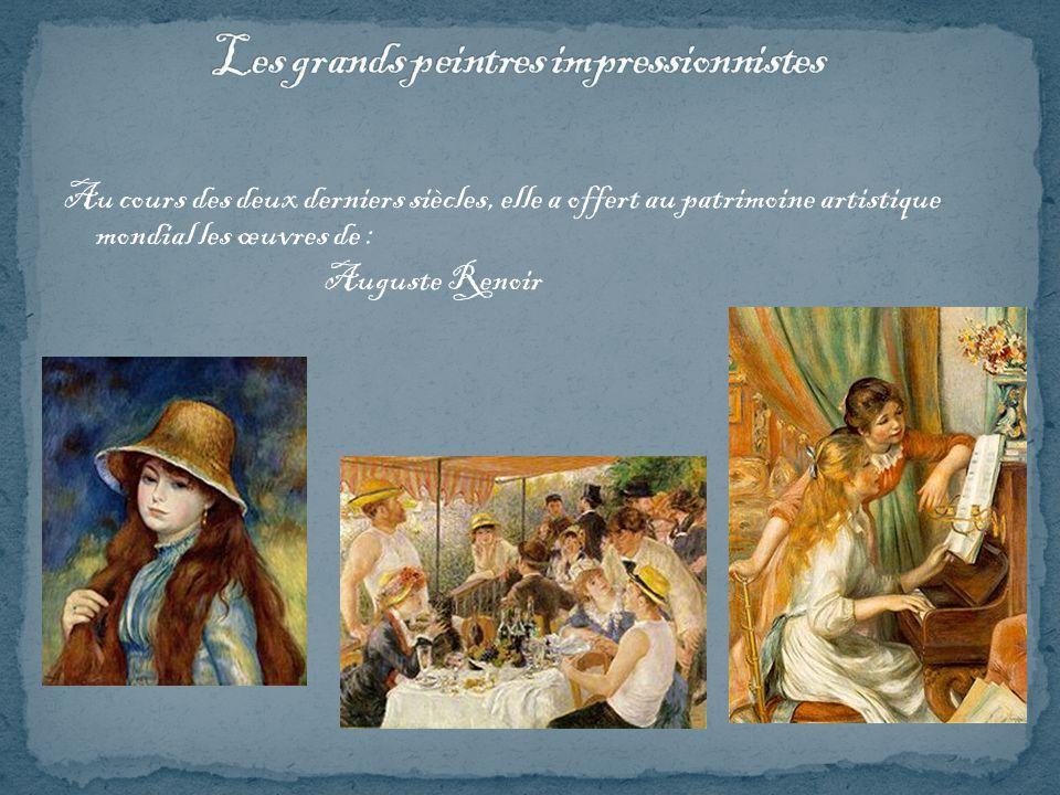 Au cours des deux derniers siècles, elle a offert au patrimoine artistique mondial les œuvres de : Auguste Renoir