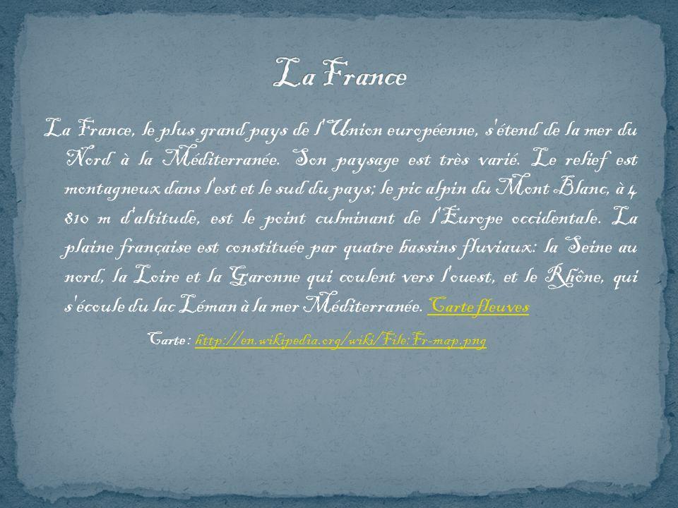 La France, le plus grand pays de l Union européenne, s étend de la mer du Nord à la Méditerranée.