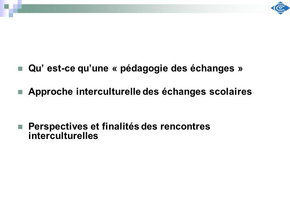Qu est-ce quune « pédagogie des échanges » Approche interculturelle des échanges scolaires Perspectives et finalités des rencontres interculturelles