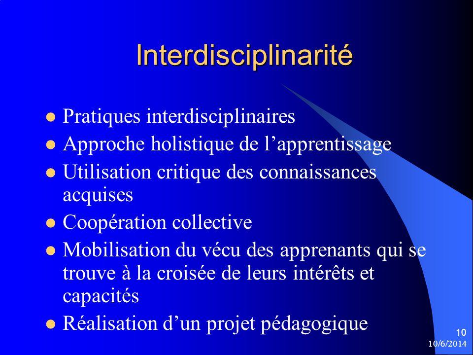 Interdisciplinarité Pratiques interdisciplinaires Approche holistique de lapprentissage Utilisation critique des connaissances acquises Coopération co